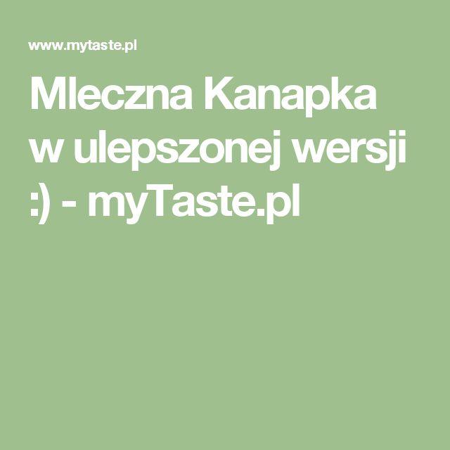 Mleczna Kanapka w ulepszonej wersji :) - myTaste.pl