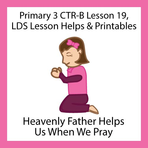 Lesson 19 Heavenly Father Helps Us When We Pray #LDS #Primary Lesson helps and printables
