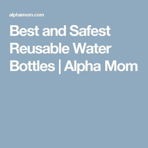 Best and Safest Reusable Water Bottles   Alpha Mom