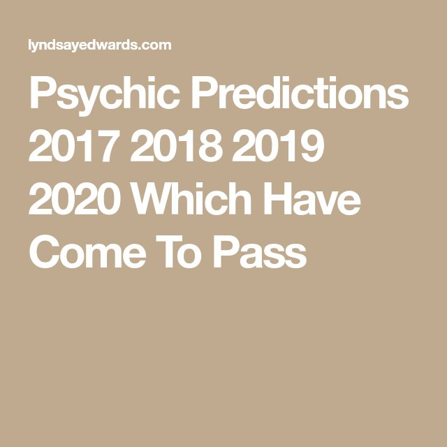 Psychic Predictions 2017 2018 2019 2020 Which Have Come To Pass