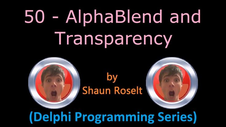 Delphi Programming Series: 50 - AlphaBlend and Transparency
