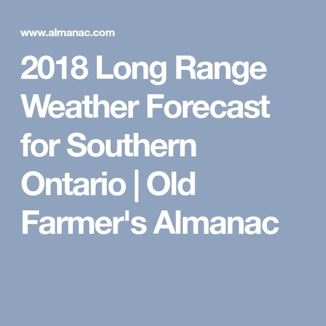 2018 Long Range Weather Forecast for Southern Ontario | Old Farmer's Almanac