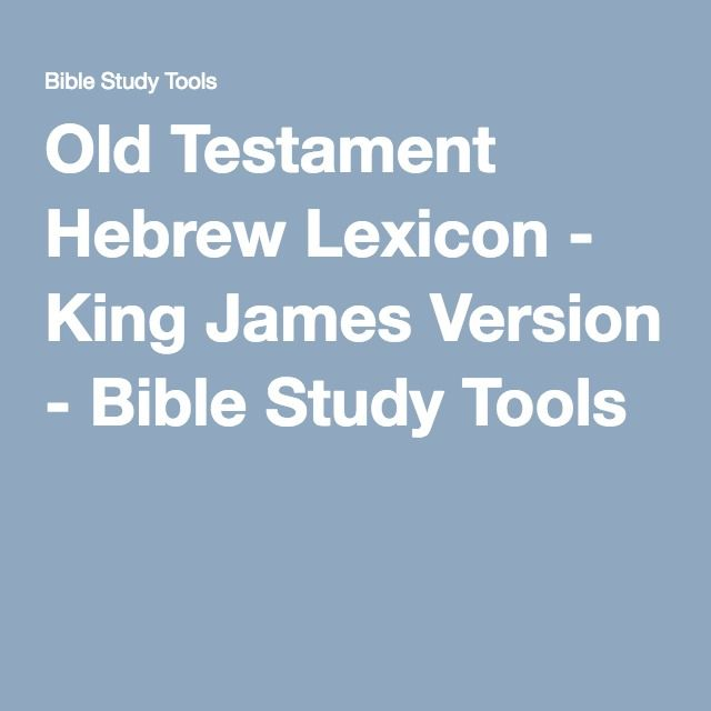 Old Testament Hebrew Lexicon - King James Version - Bible Study Tools