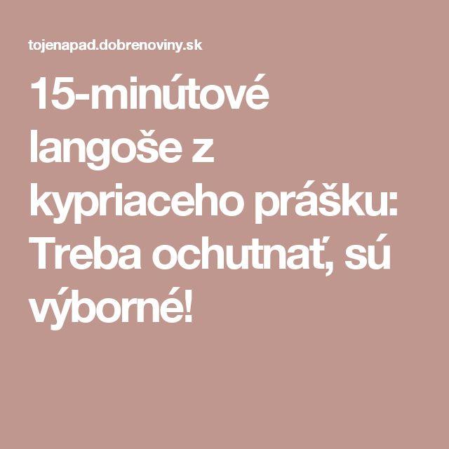 15-minútové langoše z kypriaceho prášku: Treba ochutnať, sú výborné!