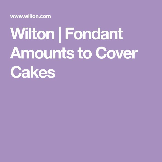 Wilton   Fondant Amounts to Cover Cakes
