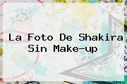http://tecnoautos.com/wp-content/uploads/imagenes/tendencias/thumbs/la-foto-de-shakira-sin-makeup.jpg Shakira. La foto de Shakira sin make-up, Enlaces, Imágenes, Videos y Tweets - http://tecnoautos.com/actualidad/shakira-la-foto-de-shakira-sin-makeup/