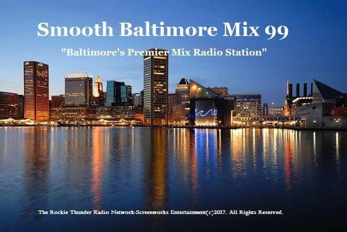"Coming August 6, 2017 ""Smooth Baltimore Mix 99. ""Baltimore's Premiere Mix Radio Station"". ""The Rockie Thunder Radio Network"". (Top 40 Soft Rock, Alternative Rock, Pop Music Top 40, R&B Hip Hop, Country Music, Jazz & Blues, R&B Chill, Talk Radio). For more information (www. screenworksentertainment.  com), T:(310)439-8926, E: tvpilots@yahoo.com, The Rockie Thunder Radio Network-Screenworks Entertainment(c)2017. All Rights Reserved"