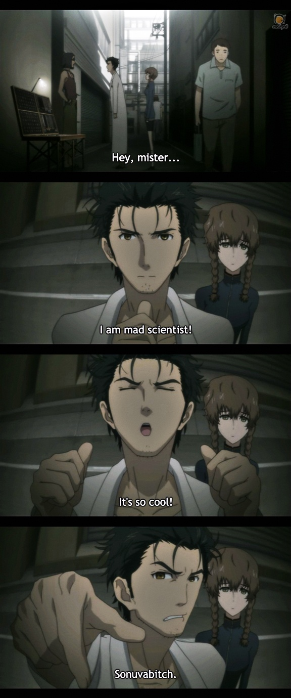 Steins;Gate - Okabe Rintarou. I had to pause the video just so I could laugh xD