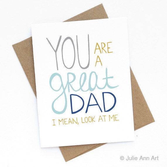 Funny Fathers Day Card - Youre A Great Dad  He did good a good job, didnt he?  THE DETAILS:  -5.5 x 4.25 (A2) folded card -A2 100% recycled kraft