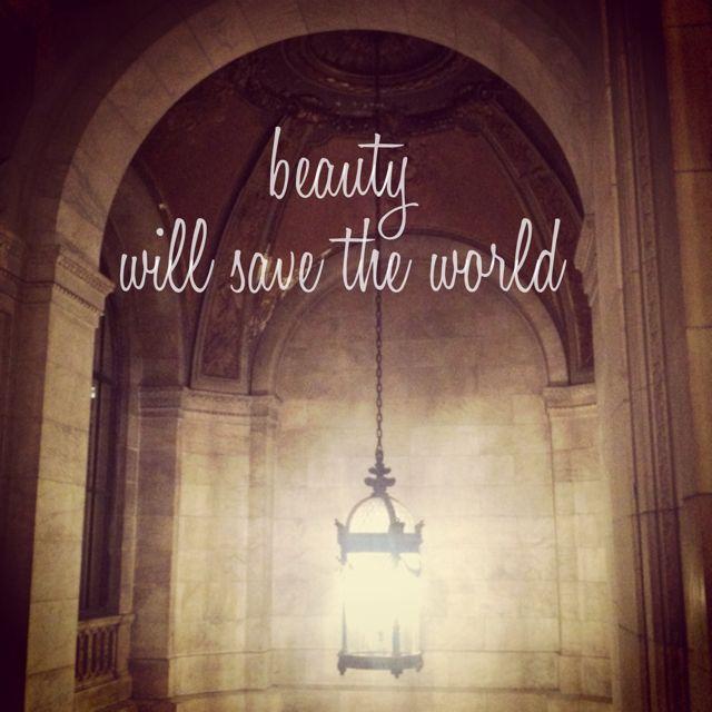 Beauty Will Save The World Inspiration Pinterest Beauty