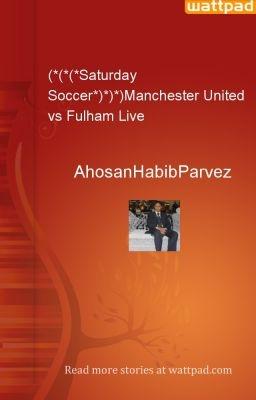 (*(*(*Saturday Soccer*)*)*)Manchester United vs Fulham Live - AhosanHabibParvez