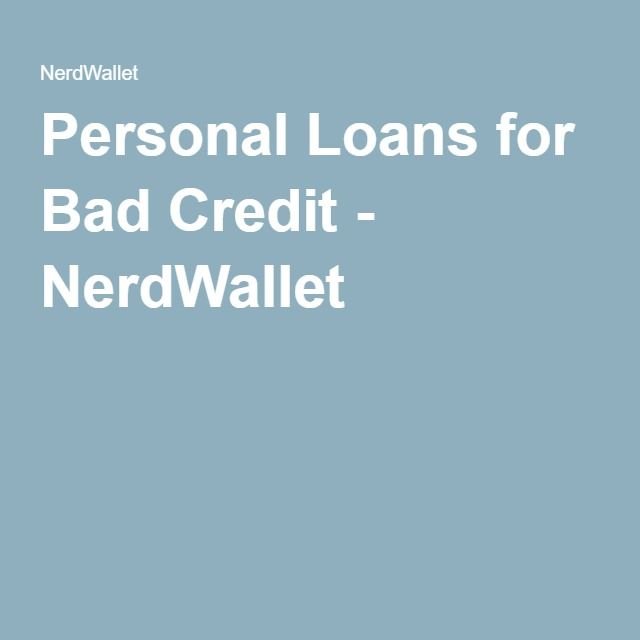 Personal Loans for Bad Credit - NerdWallet