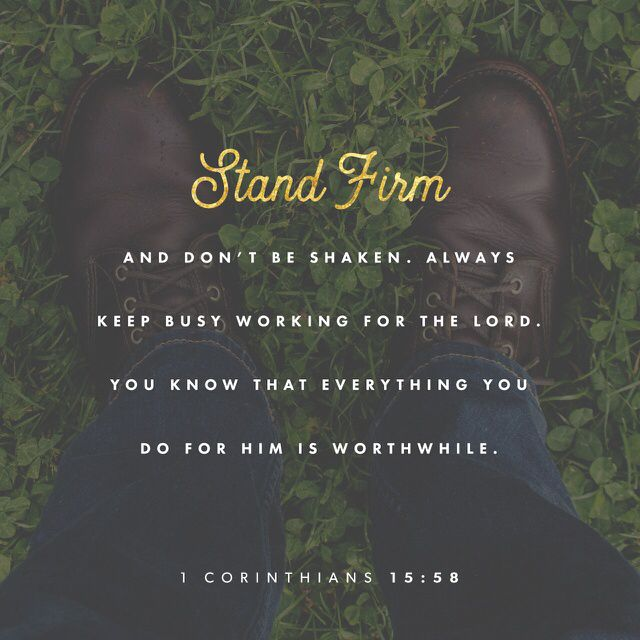 """As a result of all this, my loved brothers and sisters, you must stand firm, unshakable, excelling in the work of the Lord as always, because you know that your labor isn't going to be for nothing in the Lord."" ‭‭1 Corinthians‬ ‭15:58‬ ‭CEB‬‬ http://bible.com/37/1co.15.58.ceb"