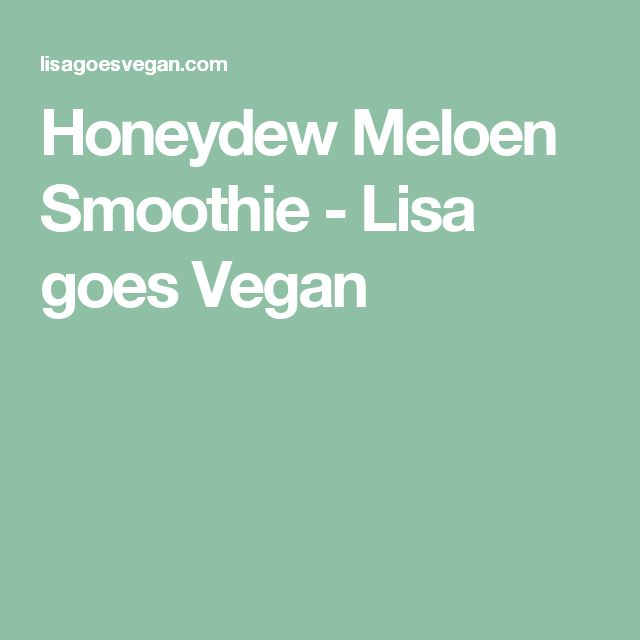 Honeydew Meloen Smoothie - Lisa goes Vegan