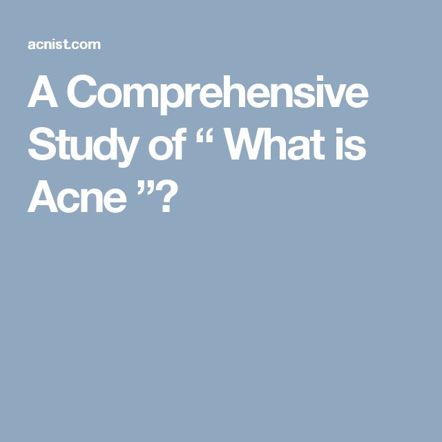 A Comprehensive Study of � What is Acne �?