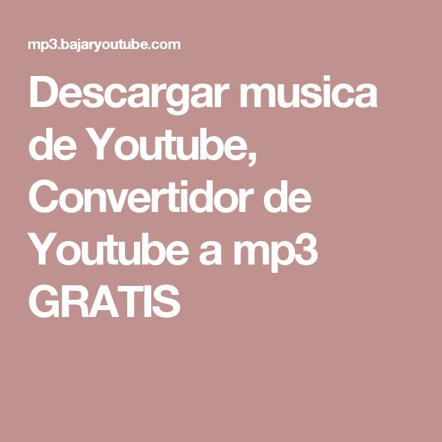 Descargar musica de Youtube, Convertidor de Youtube a mp3 GRATIS