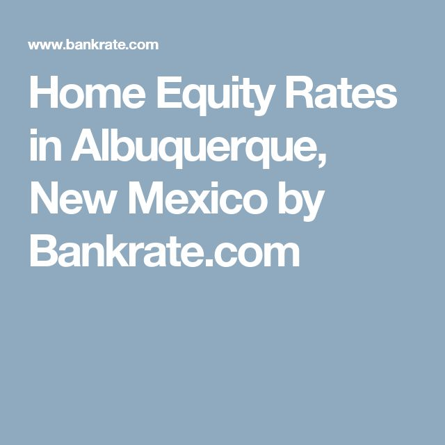 Home Equity Rates in Albuquerque, New Mexico by Bankrate.com