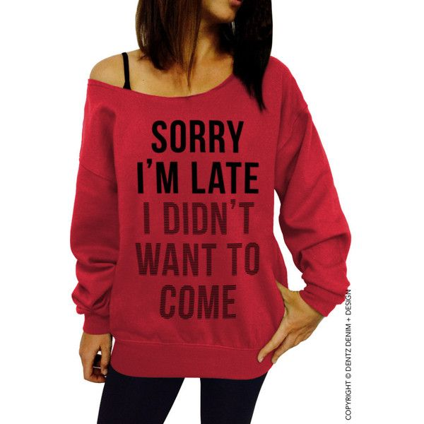 Sorry I'm Late I Didn't Want to Come Sweatshirt Red Slouchy Oversized... ($28) ❤ liked on Polyvore featuring tops, hoodies, sweatshirts, red, women's clothing, loose fit tops, slouchy tops, loose fitting tops, oversized tops and oversized sweatshirt