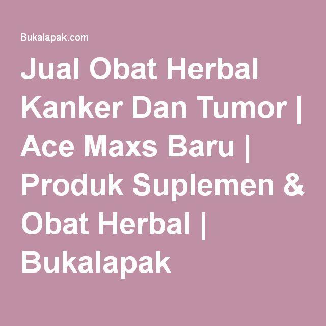 Jual Obat Herbal Kanker Dan Tumor   Ace Maxs Baru   Produk Suplemen & Obat Herbal   Bukalapak