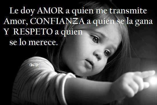 Le doy Amor a quien me transmite Amor, Confianza a quien se la gana y Respeto a quien se lo merece. Danos like en Facebook: https://www.facebook.com/valoresparatodalavida
