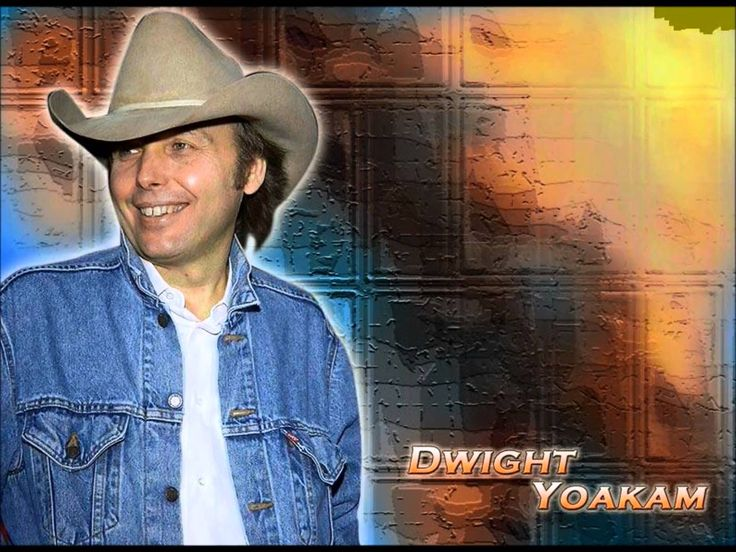 17 Best Images About Dwight Yoakam On Pinterest