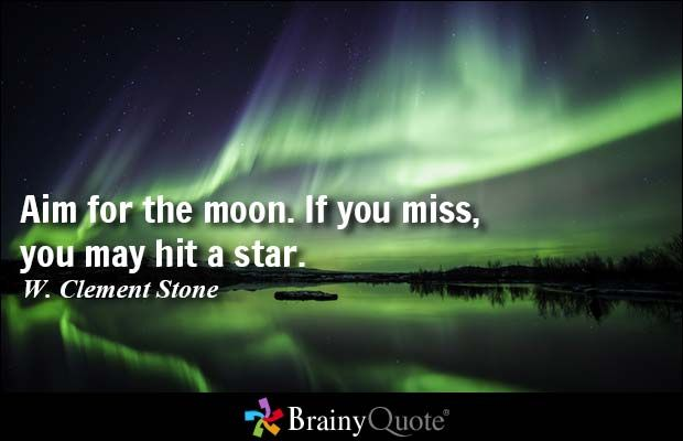 Aim for the moon. If you miss, you may hit a star. - W. Clement Stone #inspirational #QOTD