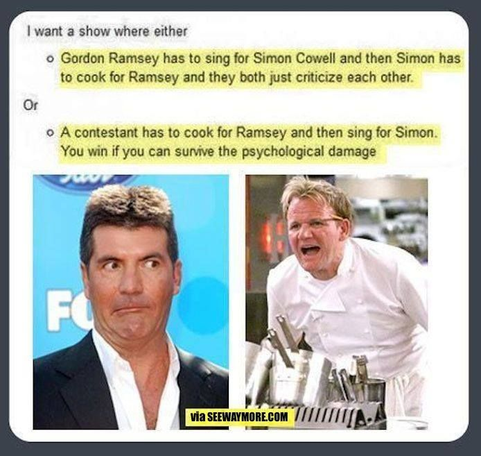 The Memes Factory Show with Gordon Ramsey and Simon Cowell this needs to happen, please!!