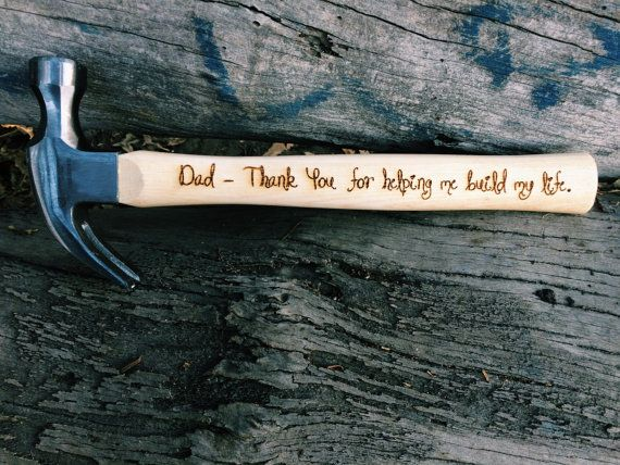 Engraved 16 oz Ash Handle Hammer. Perfect for a fathers day gift or a Dad's Birthday Present.  $21.99     http://www.ebay.com/itm/271968924047?ssPageName=STRK:MESOX:IT&_trksid=p3984.m1559.l2649