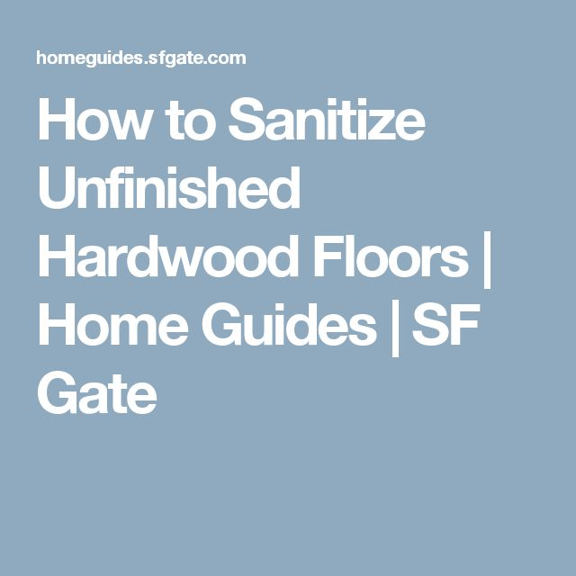 How to Sanitize Unfinished Hardwood Floors | Home Guides | SF Gate