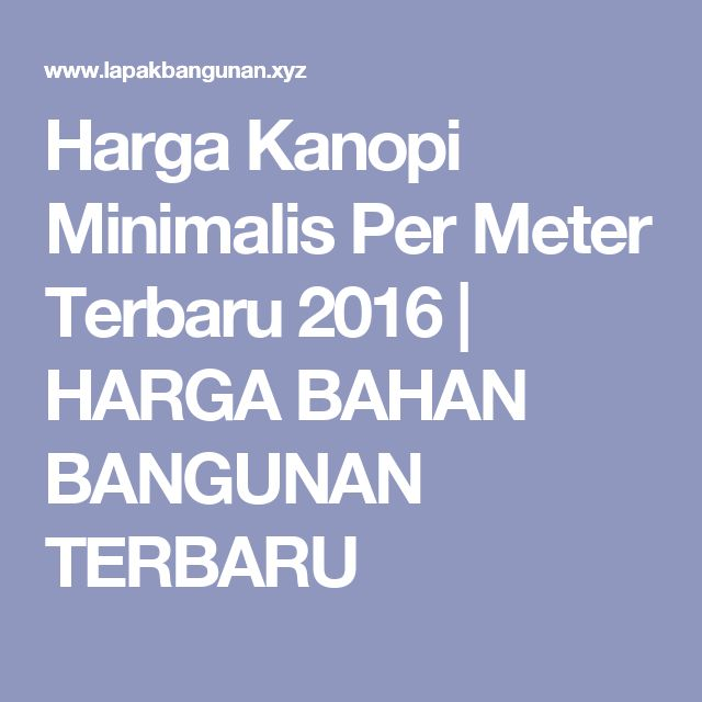 Harga Kanopi Minimalis Per Meter Terbaru 2016 | HARGA BAHAN BANGUNAN TERBARU