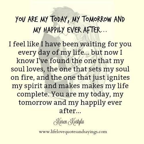 You are my today, my tomorrow and my happily ever after…