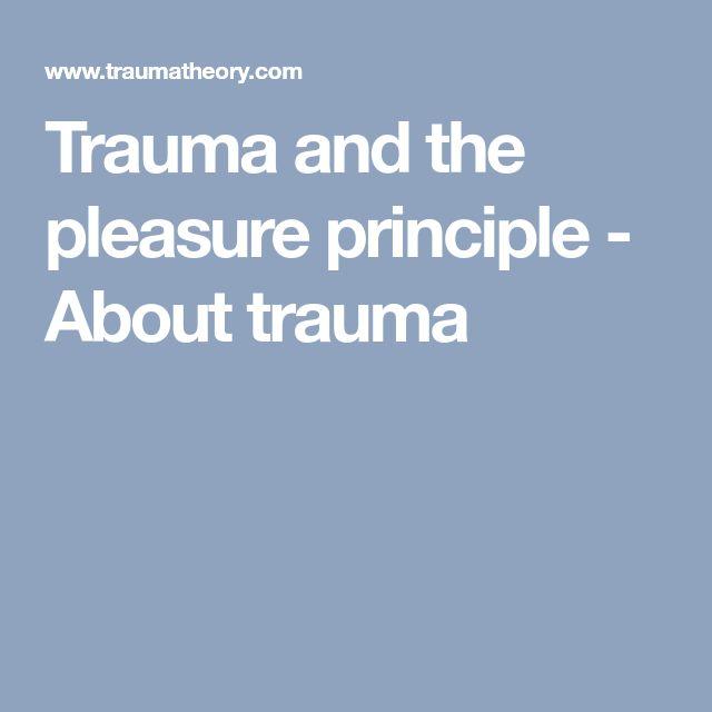 Trauma and the pleasure principle - About trauma