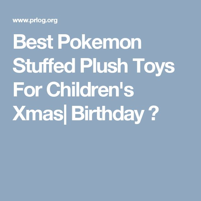 Best Pokemon Stuffed Plush Toys For Children's Xmas  Birthday ?