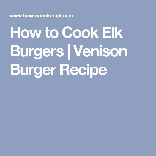 How to Cook Elk Burgers   Venison Burger Recipe