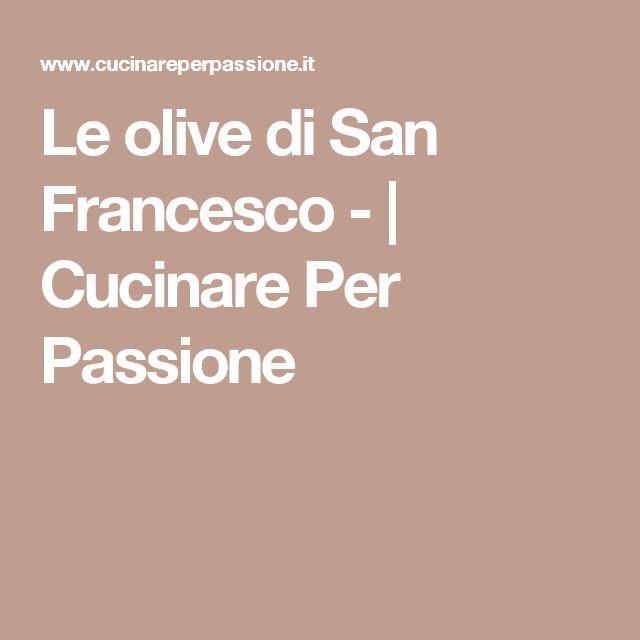 Le olive di San Francesco - | Cucinare Per Passione