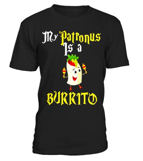 """# My Patronus is a Burrito - Mexican Food Lover Foodie Tee .  Special Offer, not available in shops      Comes in a variety of styles and colours      Buy yours now before it is too late!      Secured payment via Visa / Mastercard / Amex / PayPal      How to place an order            Choose the model from the drop-down menu      Click on """"Buy it now""""      Choose the size and the quantity      Add your delivery address and bank details      And that's it!      Tags: """"My Patronus is a Burrito""""…"""