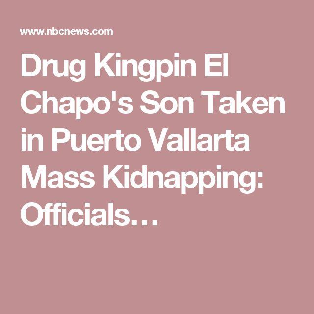 Drug Kingpin El Chapo's Son Taken in Puerto Vallarta Mass Kidnapping: Officials…