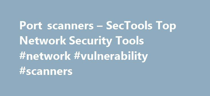 Port scanners – SecTools Top Network Security Tools #network #vulnerability #scanners http://florida.nef2.com/port-scanners-sectools-top-network-security-tools-network-vulnerability-scanners/  # SecTools.Org: Top 125 Network Security Tools For more than a decade, the Nmap Project has been cataloguing the network security community's favorite tools. In 2011 this site became much more dynamic, offering ratings, reviews, searching, sorting, and a new tool suggestion form. This site allows open…