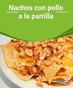 Nachos con pollo a la parrilla  ¿Te gustaría aprender a preparar una comida que proviene de América del Norte? Algunos indican que son originarios de Texas (Estados Unidos) y otros que se trata de un platillo 100% mexicano.