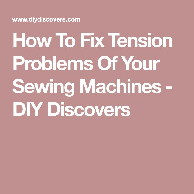 How To Fix Tension Problems Of Your Sewing Machines