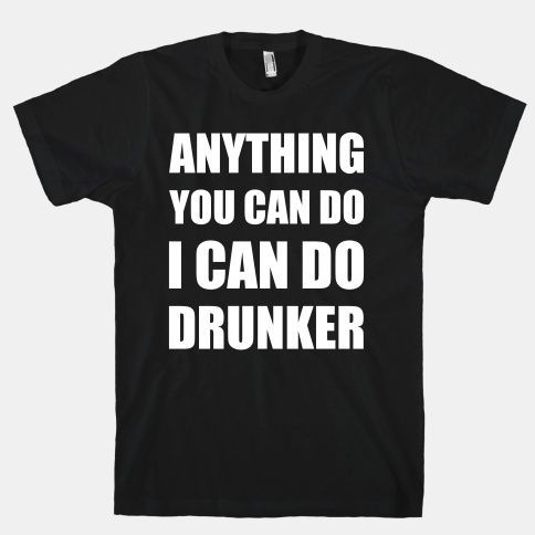 Anything You Can Do I Can Do Drunker: