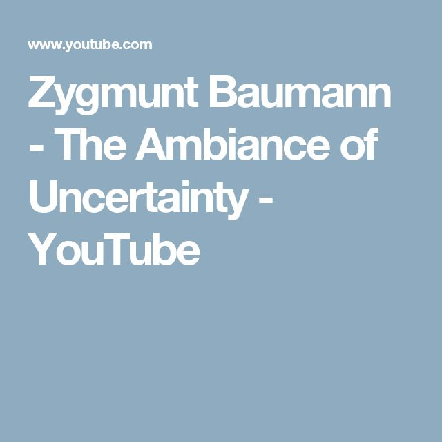Zygmunt Baumann - The Ambiance of Uncertainty - YouTube