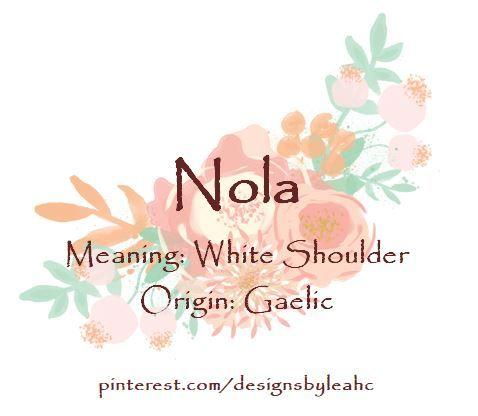 Baby Girl Name: Nola. Meaning: White Shoulder. Origin: Gaelic.