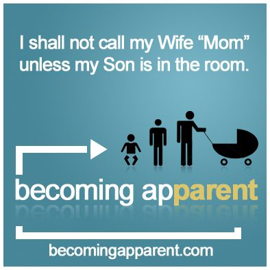 "I shall not call my Wife ""Mom"" unless my Son is in the room."