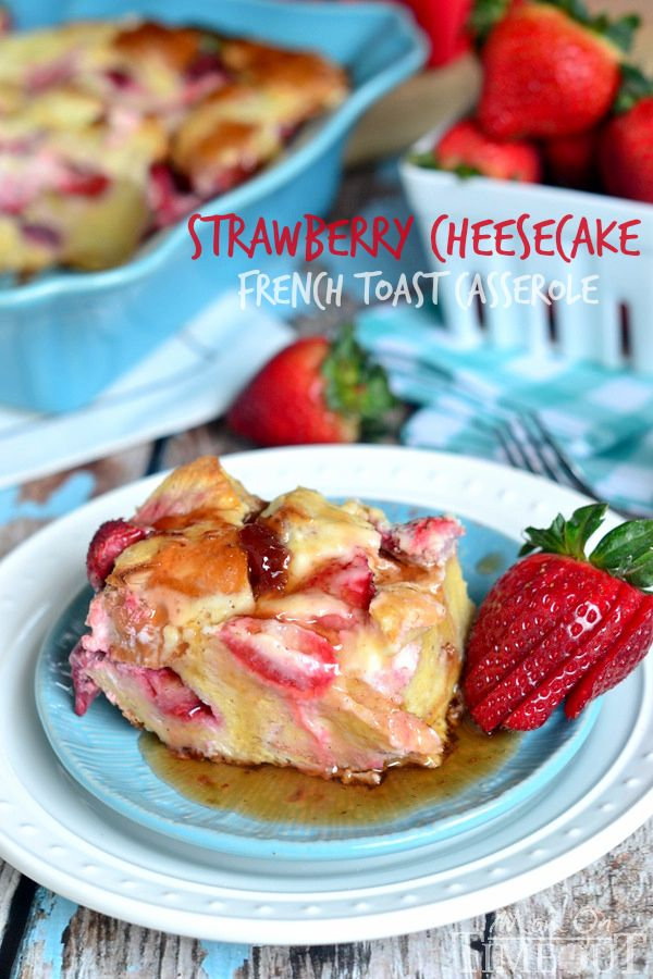Overnight Strawberry Cheesecake French Toast Casserole Recipe - Easter Morning Recipe