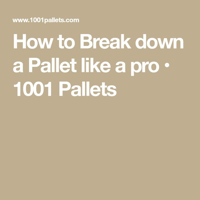 How to Break down a Pallet like a pro • 1001 Pallets