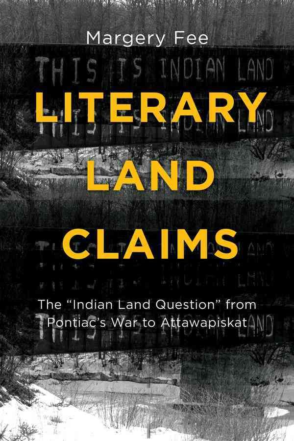"Literary Land Claims: The ""Indian Land Question"" from Pontiac's War to Attawapiskat"