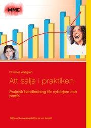 Ny bok: Att sälja i praktiken : praktisk handledning för nybörjare och proffs av Christer Wallgren - Provläs den gratis på www.provlas.se #boktips