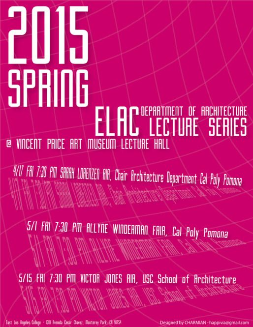 Get Lectured: East Los Angeles College, Spring '15 | Spring '15 lecture series at East Los Angeles College Department of Architecture. Poster design by CHARMIAN | Archinect
