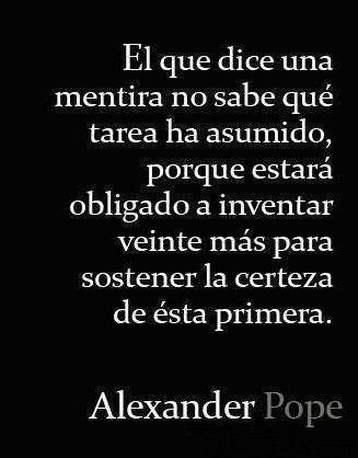 """Alexander Pope narra con claridad, en esta frase compartida en el Tablero """"N0 se"""" de Pinterest, la saga de las mentiras. Se miente, -no importa si por querer engañar, por temor a ser ju…"""